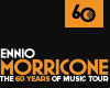 ENNIO MORRICONE - 60 YEARS OF MUSIC WORLD TOUR