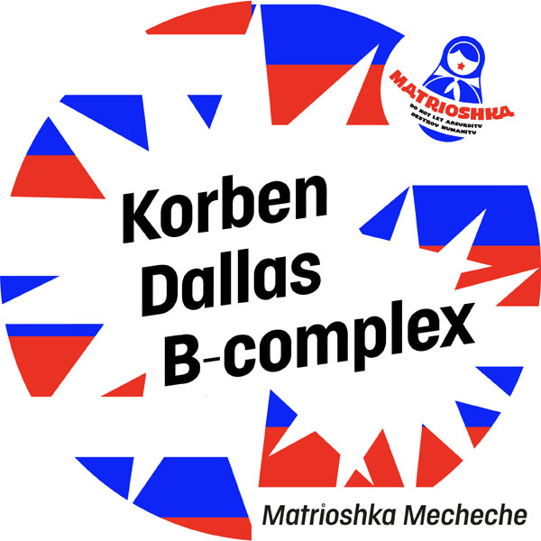 Matrioshka Mecheche : KORBEN DALLAS + B-Complex