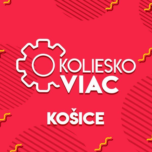 O koliesko viac – Košice