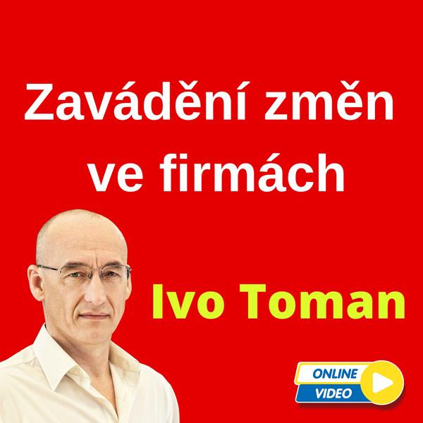Ivo Toman - Zavádění změn ve firmách