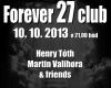Forever 27 Club - H. Tóth, M. Valihora & friends