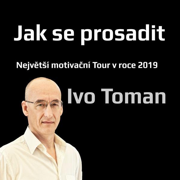 Jak se prosadit - Ivo Toman Tour 2019