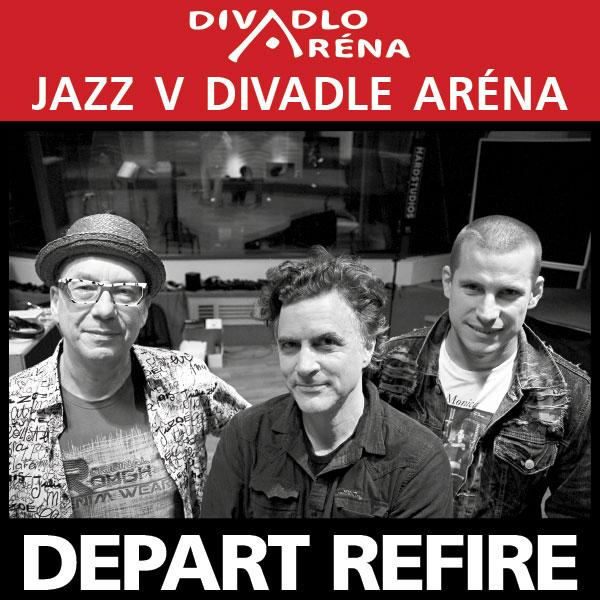 Jazz v Aréne / DEPART REFIRE