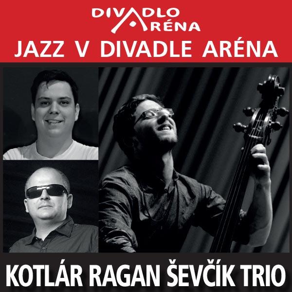 Jazz v Aréne / Kotlár-Ragan-Ševčík Trio