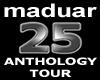 maduar - 25 ANTHOLOGY TOUR