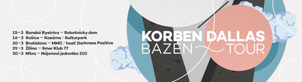 KORBEN DALLAS – BAZÉN TOUR